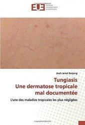 Dernières parutions sur Dermatologie, Tungiasis - Une dermatose tropicale mal documentée