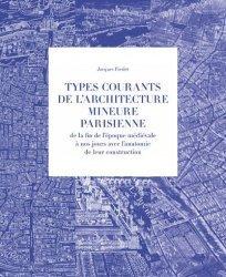 Dernières parutions sur Architecture - Urbanisme, Types courants de l'architecture mineure parisienne