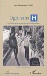 Dernières parutions dans Au-delà du témoignage, Ugo, sans H. Vers l'école inclusive pour les enfants avec autisme