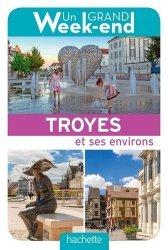 Dernières parutions dans Un Grand Week-end à..., Un grand week-end à Troyes Champagne métropole
