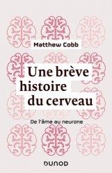 Dernières parutions sur Sciences de la Vie, Une brève histoire du cerveau