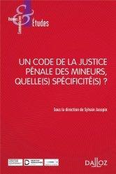 Dernières parutions dans Thèmes et commentaires, Un code de la justice pénale des mineurs, quelle(s) spécificité(s) ?