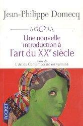 Dernières parutions dans Pocket Agora, Une nouvelle introduction à l'art du XXe siècle. L'Art du Contemporain III suivie de L'Art du Contemporain est terminée, Edition revue et augmentée