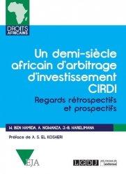 Dernières parutions dans Droits africains, Un demi-siècle africain d'arbitrage d'investissement CIRDI. Regards rétrospectifs et prospectifs
