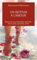 Dernières parutions dans J'ai lu Aventure secrète, Un retour à l'amour. Réflexions sur les principes énoncés dans Un cours sur les miracles