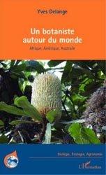 Dernières parutions dans Biologie, écologie, agronomie, Un botaniste autour du monde