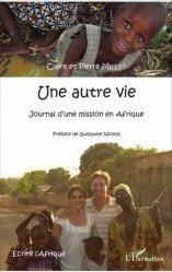 Dernières parutions dans Ecrire l'Afrique, Une autre vie. Journal d'une mission en Afrique