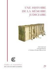 Dernières parutions dans Etudes et Rencontres de l'Ecole des Chartes, Une histoire de la mémoire judiciaire de l'Antiquité à nos jours