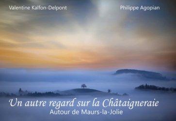 Dernières parutions sur Auvergne Rhône-Alpes, Un autre regard sur la Châtaigneraie. Autour de Maurs-la-Jolie