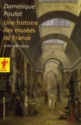 Dernières parutions dans La Découverte/Poche, Une histoire des musées de France. XVIIIe-XXe