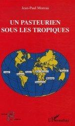 Dernières parutions dans Les acteurs de la science, Un pasteurien sous les tropiques. (1963-2000)