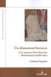 Dernières parutions dans Pour une histoire nouvelle de l'Europe, Un dénuement fastueux. Les oeuvres d'art dans les chartreuses médiévales