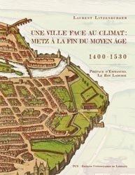 Dernières parutions dans Archéologie, espaces, patrimoines, Une ville face au climat : Metz à la fin du Moyen Âge, 1400-1530