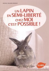 Souvent acheté avec L'élevage de lapins Tome 1, le Un lapin en semi-liberté chez moi, c'est possible !