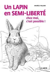 Dernières parutions sur Mammifères, Un lapin en semi-liberté chez moi, c'est possible !