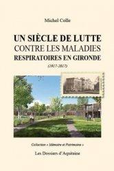 Dernières parutions dans Mémoire et patrimoine, Un siècle de lutte contre les maladies respiratoires en Gironde (1917-2017)