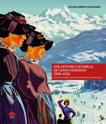 Dernières parutions dans Image et patrimoine, Une histoire culturelle de Crans-Montana (1896-2016)