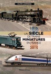 Dernières parutions sur Jouets et poupées, Un siècle de trains miniatures en France (1915-2015)