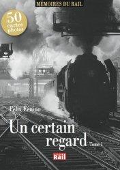 Dernières parutions dans Mémoires du rail, Un certain regard. Tome 1