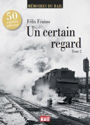 Dernières parutions dans Mémoires du rail, Un certain regard. Tome 2
