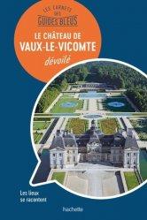 Dernières parutions dans Les Carnets des Guides Bleus, Vaux-le-Vicomte dévoilé