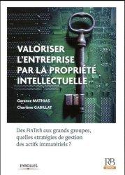Dernières parutions sur Propriété industrielle, Valoriser une entreprise par la propriété intellectuelle. Des FinTech aux grands groupes, quelles stratégies de gestion des actifs immatériels ?