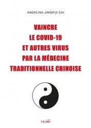 Dernières parutions dans Documents, Vaincre le Covid-19 et autres virus par la médecine traditionnelle chinoise