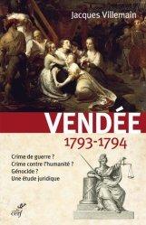 Dernières parutions dans Histoire, Vendée, 1793-1794. Crime de guerre ? Crime contre l'humanité ? Génocide ? Une étude juridique