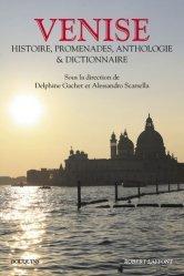 Dernières parutions dans Bouquins, Venise. Histoire, promenades, anthologie et dictionnaire