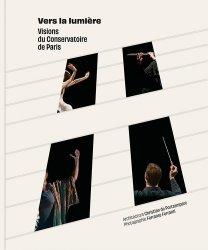 Dernières parutions sur Généralités, Vers la lumière - visions du conservatoire de Paris