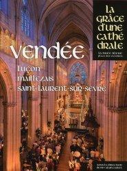 Dernières parutions dans La grâce d'une cathédrale, Vendée. Luçon, Maillezais, Saint-Laurent-sur-Sèvre