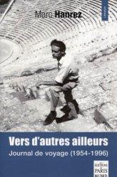 Dernières parutions dans Littérature, Vers d'autres ailleurs. Journal de voyage (1954-1996)