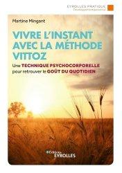 Dernières parutions sur Thérapies diverses, Vivre l'instant avec la méthode Vittoz. Une technique psycho-corporelle pour retrouver le goût du quotidien
