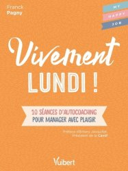 Dernières parutions dans My Happy Job, Vivement lundi !. 10 séances d'autocoaching pour manager avec plaisir