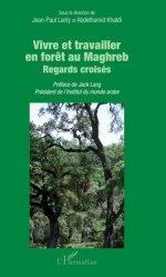 Dernières parutions sur Agriculture dans le monde, Vivre et travailler en forêt au Maghreb