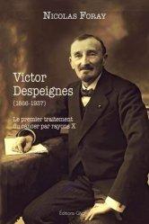 Dernières parutions sur Histoire de la médecine et des maladies, Victor Despeignes ou le premier traitement du cancer par rayon X