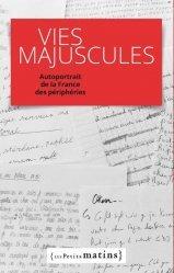 Dernières parutions dans Essais, Vies majuscules. Autoportrait de la France des périphéries