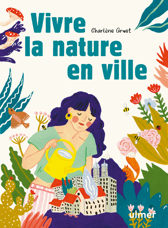 Dernières parutions sur Vie de famille, Vivre la nature en ville
