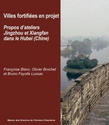 Dernières parutions sur Politiques de la ville, Villes fortifiées en projet - Propos d'ateliers Jingzhou et Xiangfan dans le Hubei, Chine