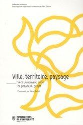 Dernières parutions sur Histoire de l'urbanisme - Urbanistes, Ville, territoire, paysage. Vers un nouveau cycle de pensée du projet