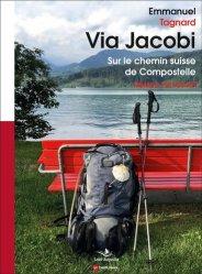 Dernières parutions sur Europe, Via Jacobi. Sur le chemin suisse de Compostelle