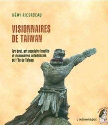 Dernières parutions dans La petite brute, Visionnaires de Taïwan. Art brut, art populaire insolite et visionnaires autodidactes de l'île de Taïwan