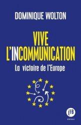 Dernières parutions dans Essai, Vive l'incommunication. La victoire de l'Europe