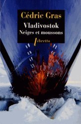 Dernières parutions dans Libretto, Vladivostok. Neiges et moussons