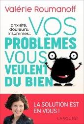 Dernières parutions dans Essais Larousse, Vos problèmes vous veulent du bien