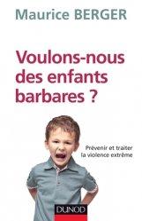 Dernières parutions dans Enfances et PSY, Voulons-nous des enfants barbares ?