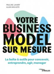 Dernières parutions sur Création d'entreprise, Votre business model sur mesure. La boîte à outils pour concevoir, entreprendre, agir, manager