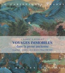 Dernières parutions sur Art chinois, Voyages immobiles dans la prose ancienne. Les peintures narratives sous la dynastie Ming (1368-1644)