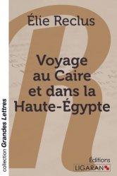 Dernières parutions dans Grandes Lettres, Voyage au Caire et dans la Haute-Egypte