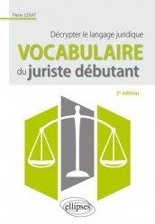 Dernières parutions sur Lexiques et dictionnaires, Vocabulaire du juriste débutant. Décrypter le langage juridique, 2e édition